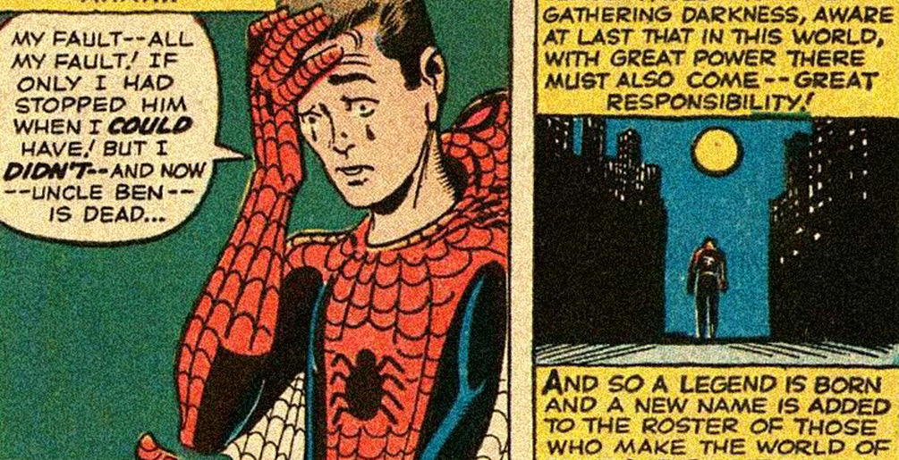 Spider-Man: With great power there must also come -- great responsibility!